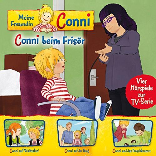 07: Conni beim Frisör / Conni auf Waldsafari / Conni auf der Burg / Conni und das Froschkonzert (Vier Hörspiele zur TV-Serie)