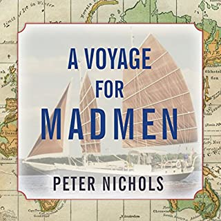 A Voyage for Madmen                   By:                                                                                                                                 Peter Nichols                               Narrated by:                                                                                                                                 Norman Dietz                      Length: 10 hrs and 47 mins     112 ratings     Overall 4.4