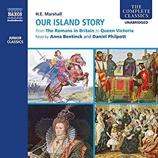 Our Island Story (Complete)                   By:                                                                                                                                 H. E. Marshall                               Narrated by:                                                                                                                                 Daniel Philpott,                                                                                        Anna Bentinck                      Length: 15 hrs and 18 mins     35 ratings     Overall 4.3