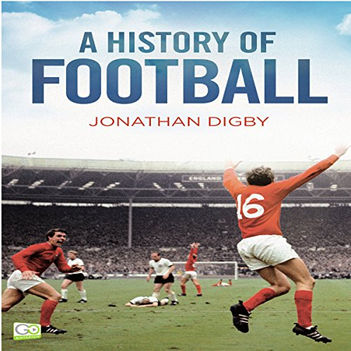 A History of Football                   By:                                                                                                                                 Jonathan Digby,                                                                                        Go Entertain                               Narrated by:                                                                                                                                 Tim Dalgleish                      Length: 2 hrs and 11 mins     1 rating     Overall 4.0