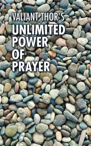 Valiant Thor's Unlimited Power of Prayer: Fulfilling Your Purpose on Earth With Focus, Joy, and Meaning