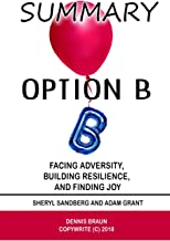 Summary Option B: Facing Adversity, Building Resilience, and Finding Joy by Sheryl Sandberg and Adam Grant