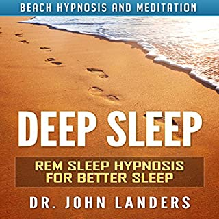 Deep Sleep     REM Sleep Hypnosis for Better Sleep via Beach Hypnosis and Meditation              By:                                                                                                                                 Dr. John Landers                               Narrated by:                                                                                                                                 Elizabeth Green                      Length: 3 hrs and 14 mins     3 ratings     Overall 3.7