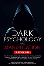 Dark Psychology and Manipulation: 11 Books: The Art of Persuasion, How to Analyze & Manipulate People, Hypnosis Technique...