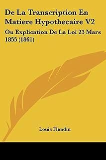 De La Transcription En Matiere Hypothecaire V2: Ou Explication De La Loi 23 Mars 1855 (1861)