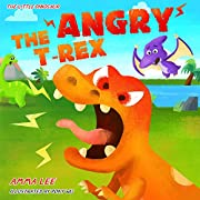 The Angry T. Rex!: Dinosaurs kids, Dinosaur childrens books, Counting, Emotional and EQ (The Little Dinosaurs Book 1)