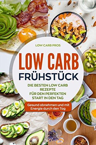 Low Carb Frühstück: Die besten Low Carb Rezepte für den perfekten Start in den Tag. Gesund abnehmen und mit Energie durch den Tag.