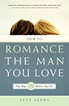How to Romance the Man You Love The Way He Wants You To!