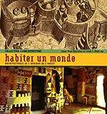 Habiter un monde architectures de l'Afrique de l'Ouest: ARCHITECTURES DE L'AFRIQUE DE L'OUEST (ANARCHITECTURE)