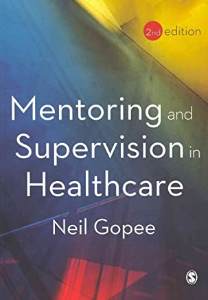 [(Mentoring and Supervision in Healthcare)] [By (author) Neil Gopee] published on (April, 2011)
