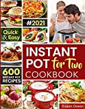 Instant Pot For Two Cookbook: 600 Quick & Easy Instant Pot Recipes (Pressure Cooker Recipes)