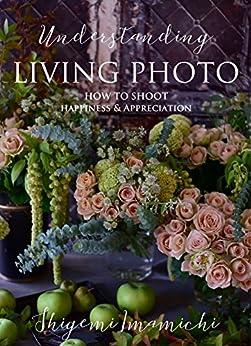 [今道 しげみ]のLIVING PHOTO 4 Understanding LIVING PHOTO: How to Shoot Happiness & Appreciation