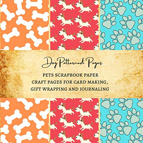 Dog Patterned Pages   Pets Scrapbook Paper   Craft Pages for Card Making, Gift Wrapping and Journaling: Premium Scrapbooking Papers for Crafters