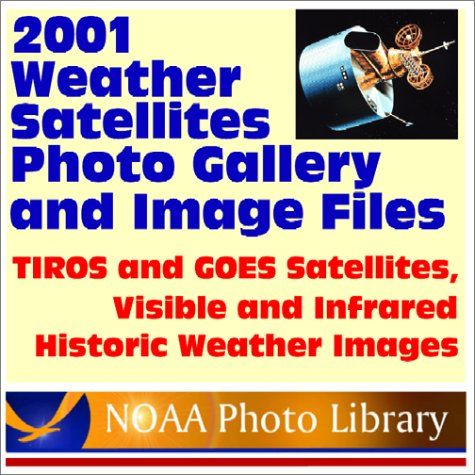 2001 Weather Satellites Photo Gallery and Image Files from the National Oceanic and Atmospheric Administration (NOAA): TIROS and GOES Satellites, Visible and Infrared Historic Weather Images