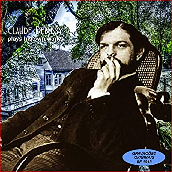 Claude Debussy Plays His Own Works