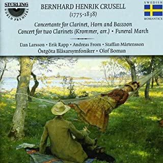 Crusell: Concertante for Clarinet, Horn & Bassoon; Concerto for 2 Clarinets; Funeral March