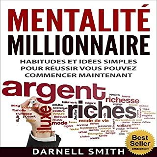 Mentalité Millionnaire: Habitudes et idées simples pour réussir, vous pouvez commencer maintenant [Millionaire Mindset: Simple Habits and Ideas for Success You Can Start Now]                   By:                                                                                                                                 Darnell Smith                               Narrated by:                                                                                                                                 Andrew Colford                      Length: 4 hrs and 34 mins     13 ratings     Overall 4.7