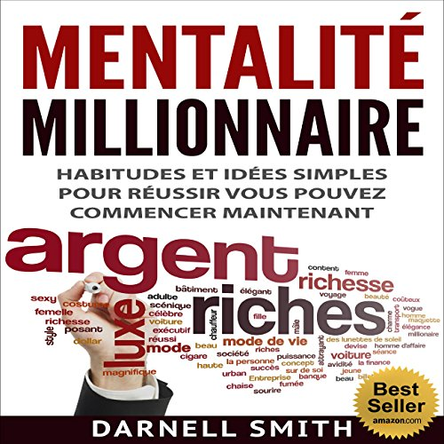 Mentalité Millionnaire: Habitudes et idées simples pour réussir, vous pouvez commencer maintenant [Millionaire Mindset: Simple Habits and Ideas for Success You Can Start Now]                   By:                                                                                                                                 Darnell Smith                               Narrated by:                                                                                                                                 Andrew Colford                      Length: 4 hrs and 34 mins     Not rated yet     Overall 0.0