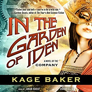 In the Garden of Iden     A Novel of the Company, Book 1              By:                                                                                                                                 Kage Baker                               Narrated by:                                                                                                                                 Janan Raouf                      Length: 11 hrs and 29 mins     207 ratings     Overall 3.6