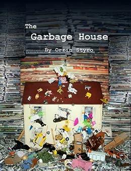 The Garbage House (English Edition) eBook: Styro, Orrin: Amazon.es ...