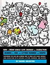 How to Draw Kawaii Cute Animals and Characters : Drawing for Kids with Letters Numbers and Shapes: Cartooning for Kids and Learning How to Draw Cute ... Letters, Numbers, and Shapes (Volume 8)