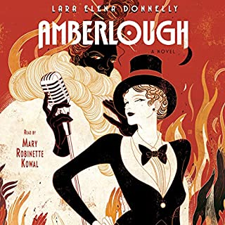 Amberlough     A Novel              Written by:                                                                                                                                 Lara Elena Donnelly                               Narrated by:                                                                                                                                 Mary Robinette Kowal                      Length: 11 hrs and 27 mins     1 rating     Overall 4.0