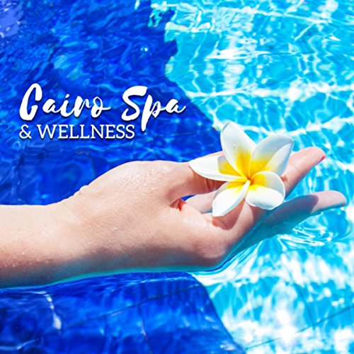 Cairo Spa & Wellness - The Secret of Ancient Egyptian Beauty (Truly Relaxing Music for Beauty Spa Rituals)