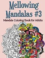 Mellowing Mandalas, Book #3: Mandala Coloring Book for Adults