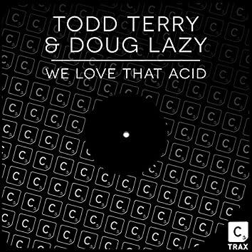 We Love That Acid