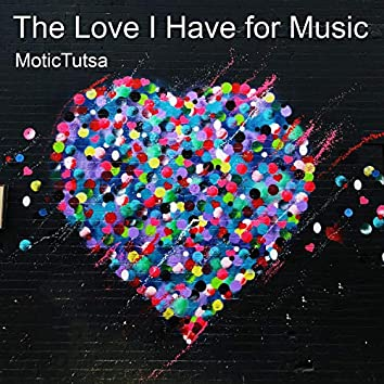 The Love I Have for Music