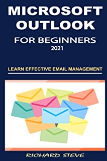 MICROSOFT OUTLOOK FOR BEGINNERS 2021: LEARN EFFECTIVE EMAIL MANAGEMENT