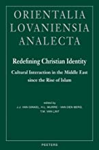 Redefining Christian Identity: Cultural Interaction in the Middle East since the Rise of Islam (Orientalia Lovaniensia Analecta)