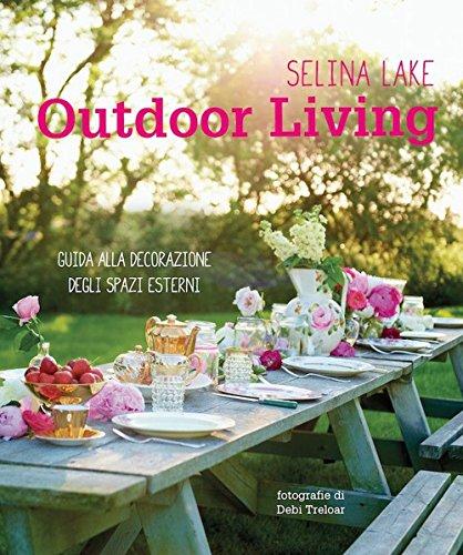 Outdoor living. Guida alla decorazione degli spazi esterni. Ediz. illustrata
