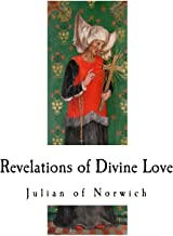 Revelations of Divine Love: A 14th-Century Book of Christian Mystical Devotions (A 14th-Century Revelations of Divine Love - Book of Christian Mystical Devotions)