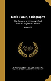 Mark Twain, a Biography: The Personal and Literary Life of Samuel Langhorne Clemens; Volume 02
