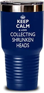 Collecting Shrunken Heads Gift Tumbler - Keep Calm Funny Novelty To Go Mug Stainless Steel Insulated Coffee Tea Travel Cup With Lid Men Women Navy Blue Non Spill 30 Oz