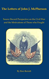 The Letters of John J. McPherson: Source Record Perspective on the Civil War and the Motivations of Those who Fought