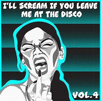 I'll Scream If You Leave Me At The Disco, Vol. 4