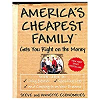 Americas Cheapest Family Gets You Right on the Money By Economides Steve Economides Annette