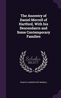 The Ancestry of Daniel Morrell of Hartford, with His Descendants and Some Contemporary Families