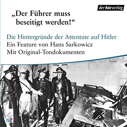 Der Führer muss beseitigt werden. Die Hintergründe der Attentate auf Hitler                   By:                                                                                                                                 Hans Sarkowicz                               Narrated by:                                                                                                                                 div.                      Length: 1 hr and 14 mins     Not rated yet     Overall 0.0