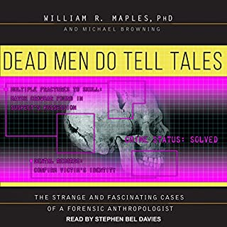 Dead Men Do Tell Tales     The Strange and Fascinating Cases of a Forensic Anthropologist              By:                                                                                                                                 William R. Maples PhD,                                                                                        Michael Browning                               Narrated by:                                                                                                                                 Stephen Bel Davies                      Length: 11 hrs and 27 mins     37 ratings     Overall 4.4