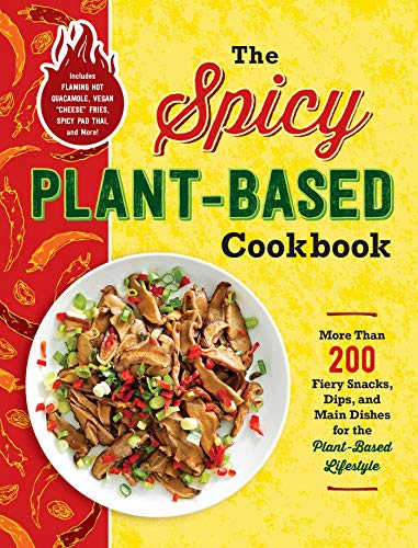 The Spicy Plant-Based Cookbook: More Than 200 Fiery Snacks, Dips, and Main...