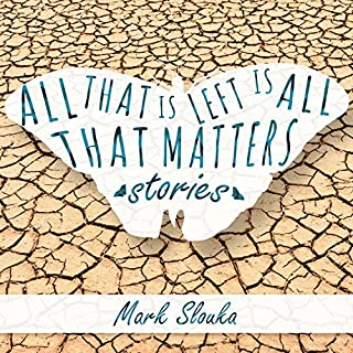All That Is Left Is All That Matters     Stories              By:                                                                                                                                 Mark Slouka                               Narrated by:                                                                                                                                 Cris Dukehart,                                                                                        James Anderson Foster                      Length: 4 hrs and 46 mins     1 rating     Overall 3.0