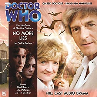 Doctor Who - No More Lies                   By:                                                                                                                                 Paul Sutton                               Narrated by:                                                                                                                                 Paul McGann,                                                                                        Sheridan Smith,                                                                                        Nigel Havers,                   and others                 Length: 1 hr and 11 mins     2 ratings     Overall 4.5