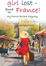 girl lost—Found in France!: My French Riviera Odyssey (English Edition)