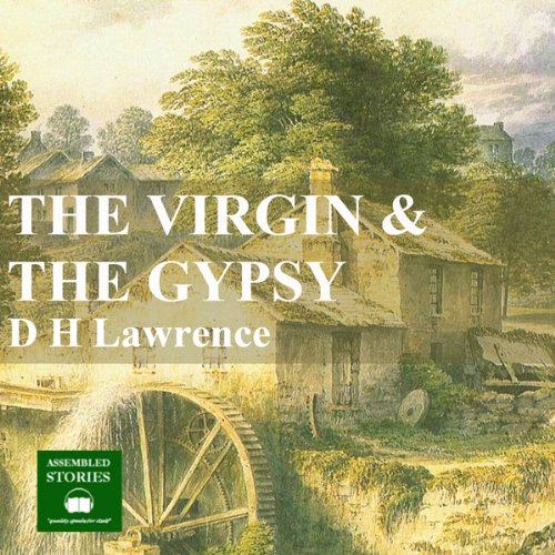The Virgin and The Gypsy                   By:                                                                                                                                 D.H. Lawrence                               Narrated by:                                                                                                                                 Peter Joyce                      Length: 3 hrs and 58 mins     5 ratings     Overall 4.4