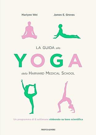 La guida allo Yoga della Harvard Medical School: Un programma di 8 settimane elaborato su base scientifica