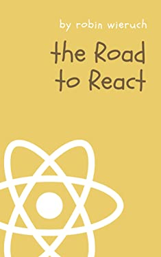 The Road to React: Your journey to master plain yet pragmatic React.js