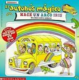 El autobus magico Hace Un Arco Iris / The Magic School Bus Makes a Rainbow: Un Libro Sobre Colores / A Book about Color (El autobus magico / The Magic School Bus)